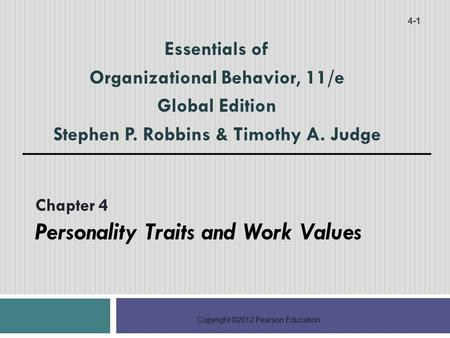 Copyright ©2012 Pearson Education Essentials of Organizational Behavior, 11/e Global Edition Stephen P. Robbins & Timothy A. Judge 4-1 Chapter 4 Personality.