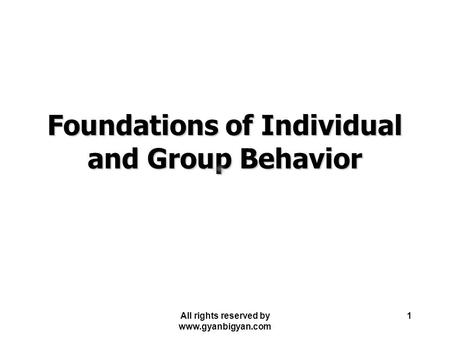 1 Foundations of Individual and Group Behavior All rights reserved by www.gyanbigyan.com.
