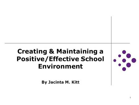 Creating & Maintaining a Positive/Effective School Environment By Jacinta M. Kitt 1.