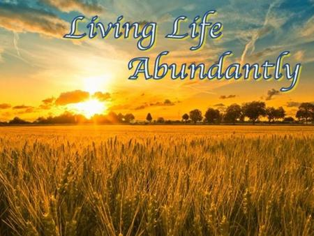 "IN 2016 START… LIVING LIFE ABUNDANTLY! ""I am God Almighty; walk before me, and be blameless, that I may make my covenant between me and you, and may multiply."