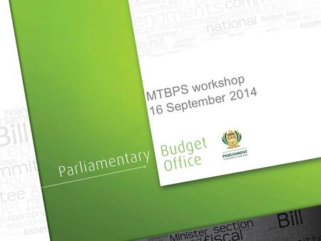 MTBPS workshop 16 September 2014. Outline  Introduction  Legislative mandate  Responsibilities of Parliament  Technical check  Macroeconomic outlook.