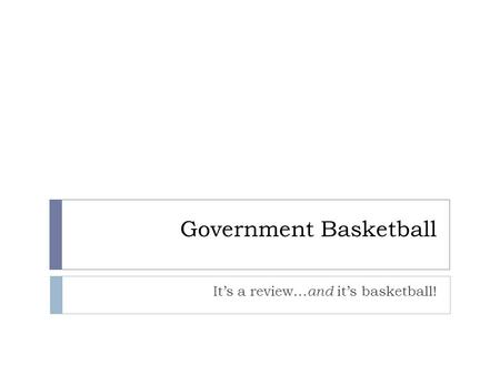 Government Basketball It's a review… and it's basketball!