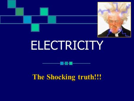 ELECTRICITY The Shocking truth!!!. WHAT IS ELECTRICITY? Electricity is a type of energy caused by small, negatively charged particles called ELECTRONS.