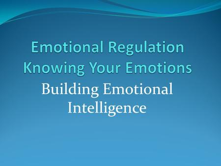 Emotional Regulation Knowing Your Emotions