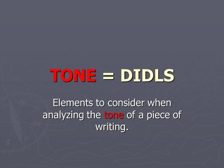 TONE = DIDLS Elements to consider when analyzing the tone of a piece of writing.