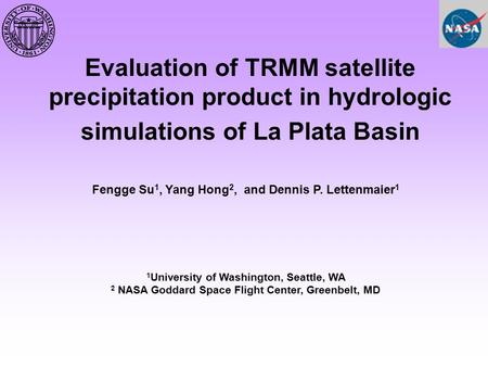 Evaluation of TRMM satellite precipitation product in hydrologic simulations of La Plata Basin Fengge Su 1, Yang Hong 2, and Dennis P. Lettenmaier 1 1.