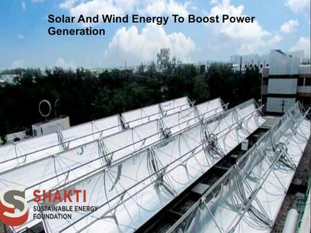 Solar And Wind Energy To Boost Power Generation. Solar and wind energy are two of the most readily available renewable sources of energy to help us fight.