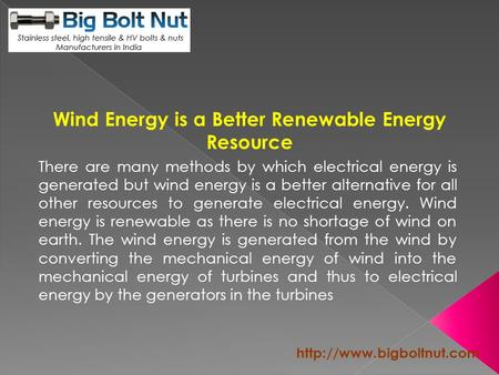 Wind Energy is a Better Renewable Energy Resource There are many methods by which electrical energy is generated but wind energy.