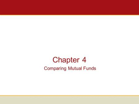 Chapter 4 Comparing Mutual Funds. Categories of Mutual Funds There are 4 main categories of mutual funds: –Money market funds. –Bond funds. –Stock funds.