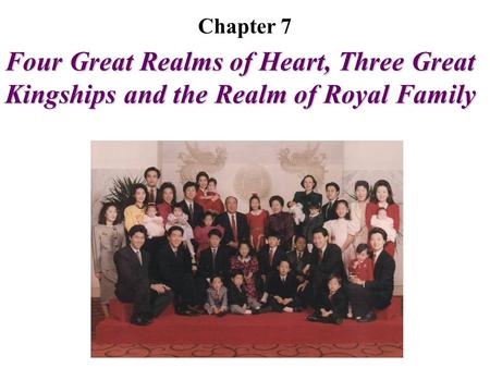 Four Great Realms of Heart, Three Great Kingships and the Realm of Royal Family Chapter 7.