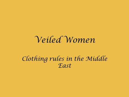 Veiled Women Clothing rules in the Middle East. There is no one single rule regarding women in the Middle East and their clothing. They vary from one.
