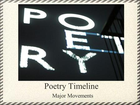 Poetry Timeline Major Movements. Prehistoric oral tradition scops and bards Beowulf is a significant work.