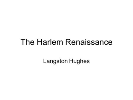 The Harlem Renaissance Langston Hughes. LANGSTON HUGHES, was part of the Harlem Renaissance and was known during his lifetime as the poet laureate of.