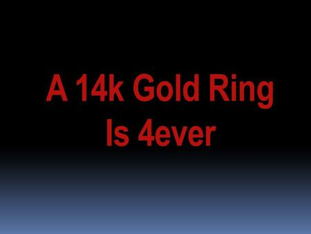 A 14k Gold Ring Is 4ever. What's the Hottest 14k Gold Ring on Demand? A 14k Gold Ring is at the top of the list of most popular gifts for almost any occasion.