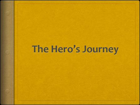Background  The Hero's Journey is the idea that all heroic characters, regardless of the society they come from, share certain qualities and follow a.