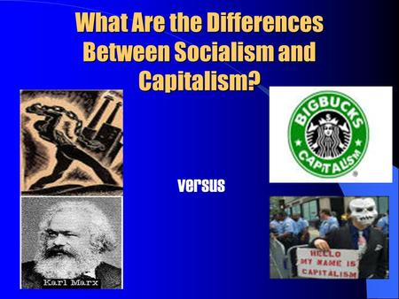 What Are the Differences Between Socialism and Capitalism? versus.