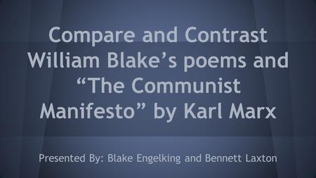 comparison and contrast of william blake s Poems : william blake prezi: heather whitaker the poems the thesis contrast: the tyger contrast: the lamb results the comparison the two poems are alike because the both dabble with a bit of rhyme and that they both.