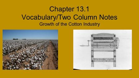 Chapter 13.1 Vocabulary/Two Column Notes Growth of the Cotton Industry.