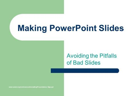 Making PowerPoint Slides Avoiding the Pitfalls of Bad Slides www.iasted.org/conferences/formatting/Presentations-Tips.ppt.