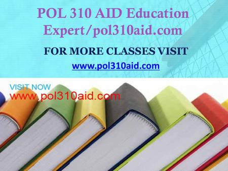 POL 310 AID Education Expert/pol310aid.com FOR MORE CLASSES VISIT www.pol310aid.com.