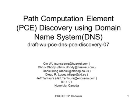 Path Computation Element (PCE) Discovery using Domain Name System(DNS) draft-wu-pce-dns-pce-discovery-07 Qin Wu ) Dhruv Dhody