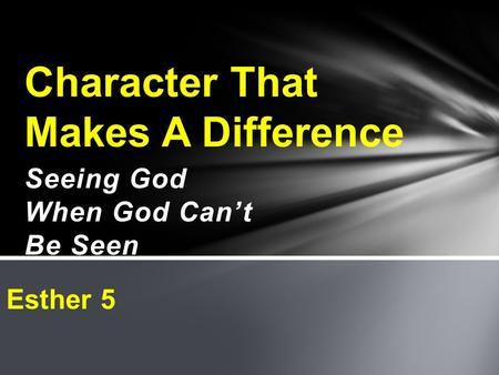 Seeing God When God Can't Be Seen Character That Makes A Difference Esther 5.