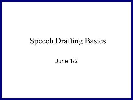 Speech Drafting Basics June 1/2 Do Now – 5 Minutes List 5 Promises You would make if elected President Number them 1-5 5 Most Important to You 1 Least.