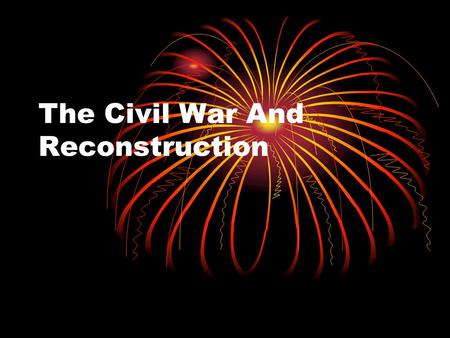 The Civil War And Reconstruction 3.2b Summarize the course of the Civil War and its impact on democracy, including the major turning points; the impact.