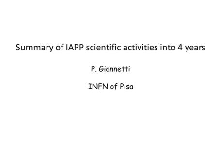 Summary of IAPP scientific activities into 4 years P. Giannetti INFN of Pisa.
