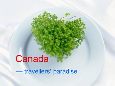 Canada — travellers' paradise. attractions in Canada the CN tower Niagara Falls The Canadian Museum of civilization Royal Ontario Museum The Quebec City.
