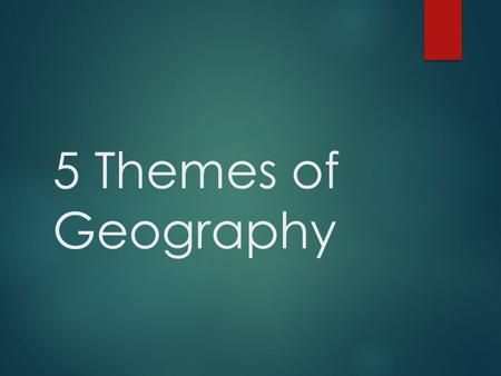 5 Themes of Geography. The Themes  1.) Location  2.) Place  3.) Human-Environmental Interactions  4.) Movement  5.) Regions  5 Themes Video.