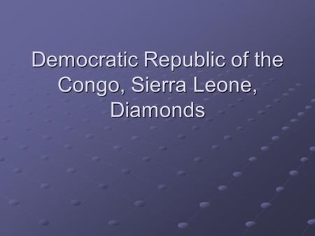Democratic Republic of the Congo, Sierra Leone, Diamonds.