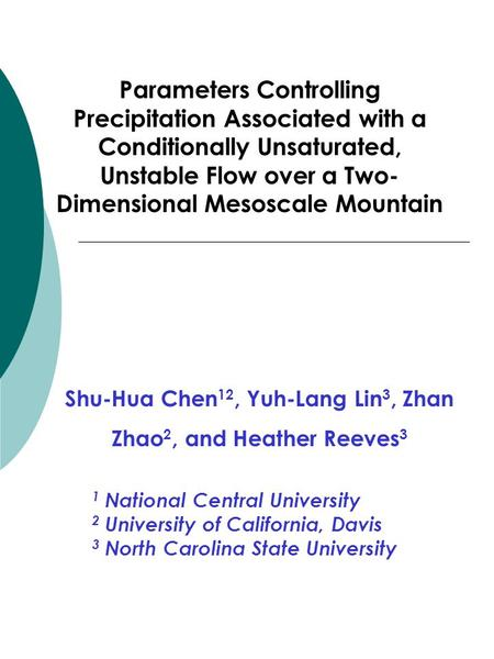 Parameters Controlling Precipitation Associated with a Conditionally Unsaturated, Unstable Flow over a Two- Dimensional Mesoscale Mountain Shu-Hua Chen.