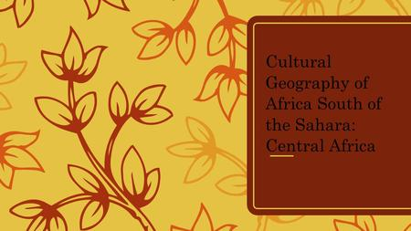 Cultural Geography of Africa South of the Sahara: Central Africa.