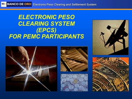 Electronic Peso Clearing and Settlement System ELECTRONIC PESO CLEARING SYSTEM (EPCS) FOR PEMC PARTICIPANTS.