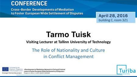 Tarmo Tuisk The Role of Nationality and Culture in Conflict Management Visiting Lecturer at Tallinn University of Technology.