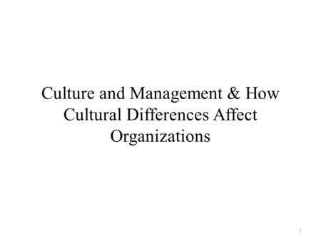 Culture and Management & How Cultural Differences Affect Organizations 1.