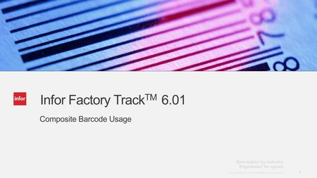 Template v4 September 27, 2012 1 Copyright © 2012. Infor. All Rights Reserved. www.infor.com 1 Infor Factory Track TM 6.01 Composite Barcode Usage.