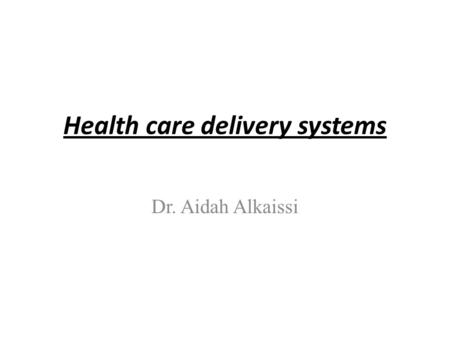 Health care delivery systems Dr. Aidah Alkaissi. Types of health care There are three types of services which:- 1. Health promotion and illness prevention.