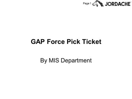 Page 1 GAP Force Pick Ticket By MIS Department. Page 2 Forcing Pick Tickets The Gap process requires that pick tickets be created before the goods are.