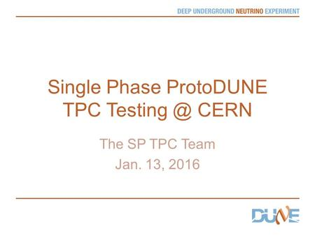 Single Phase ProtoDUNE TPC CERN The SP TPC Team Jan. 13, 2016.