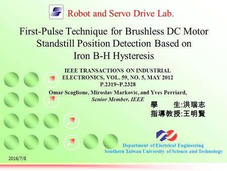 Department of <strong>Electrical</strong> Engineering Southern Taiwan University of Science and Technology Robot and Servo Drive Lab. 2016/7/8 First-Pulse Technique for.