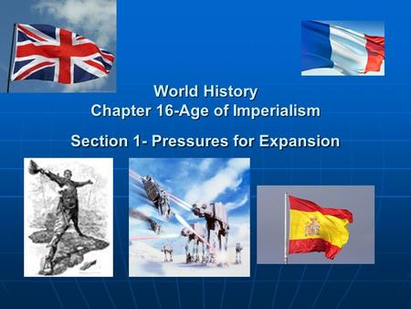 World History Chapter 16-Age of Imperialism Section 1- Pressures for Expansion.