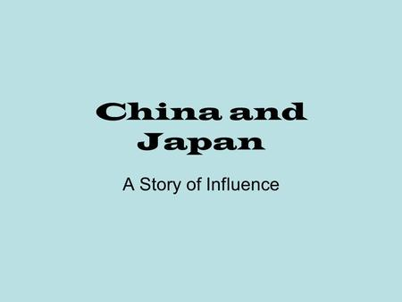 China and Japan A Story of Influence. Government Under Prince Shotoku, in 583 C.E. Japan took an active interest in Chinese and Korean culture and government.