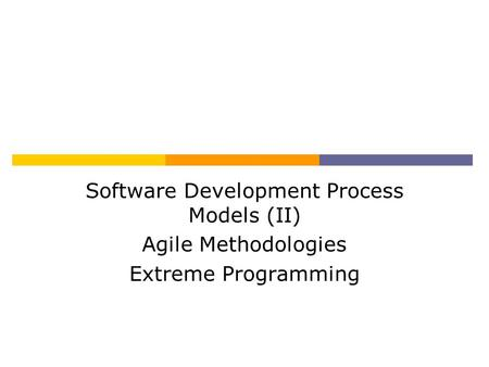 Software Development Process Models (II) Agile Methodologies Extreme Programming.
