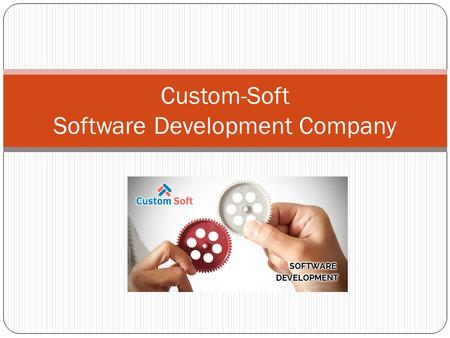 Custom-Soft Software Development Company. About Custom-Soft Custom-Soft is an offshore software development company working for USA, UK, and CANADA &