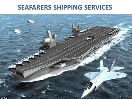 SEAFARERS SHIPPING SERVICES. WHY CHOOSE MERCHANT NAVY AS A CAREER Adventure Adventure Excellent tax free pay package Excellent tax free pay package Financial.