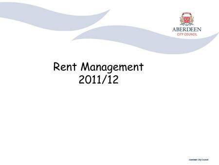 Aberdeen City Council Rent Management 2011/12. Aberdeen City Council Background Performance Changes in Legislation Modernisation of the Housing Officer.