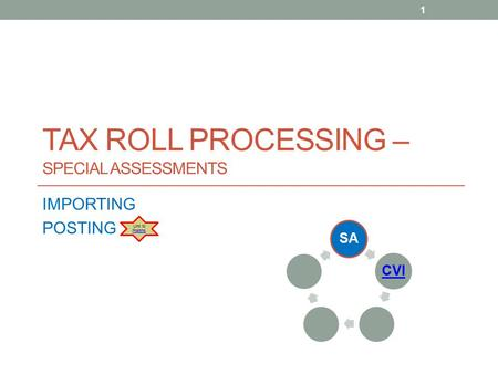 TAX ROLL PROCESSING – SPECIAL ASSESSMENTS IMPORTING POSTING 1 SACVI Link to Posting Posting.
