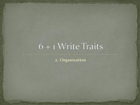 2. Organization. Organization is the internal structure, pattern, or design of a writing piece. It gives ideas direction, purpose and momentum, guiding.